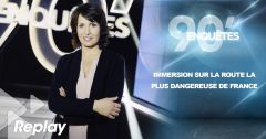 90′ Enquêtes : Immersion sur la route la plus dangereuse de France du 2 mai 2018 – Replay TMC