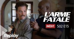L'Arme Fatale – Saison 02 Episode 15 : Club Dorothy du 15 mai 2018 – Replay TF1